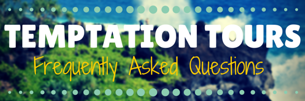 Temptation Tours Frequently Asked Questions
