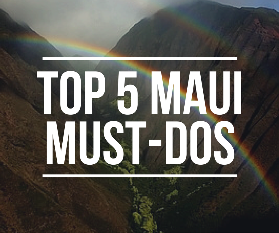top 5 maui must-dos