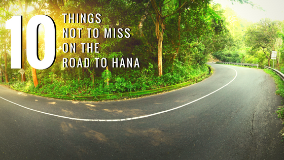 THINGS NOT TO MISS ON THE ROAD TO HANA
